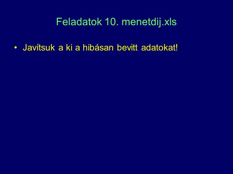 Feladatok 10. menetdij.xls Javítsuk a ki a hibásan bevitt adatokat!
