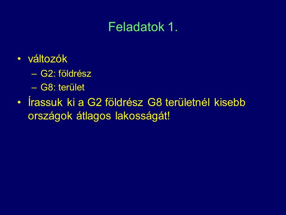 Feladatok 1. változók –G2: földrész –G8: terület Írassuk ki a G2 földrész G8 területnél kisebb országok átlagos lakosságát!