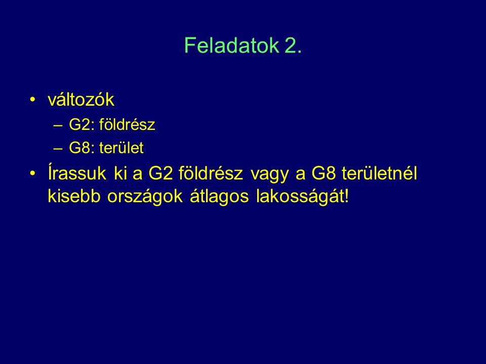 Feladatok 2. változók –G2: földrész –G8: terület Írassuk ki a G2 földrész vagy a G8 területnél kisebb országok átlagos lakosságát!