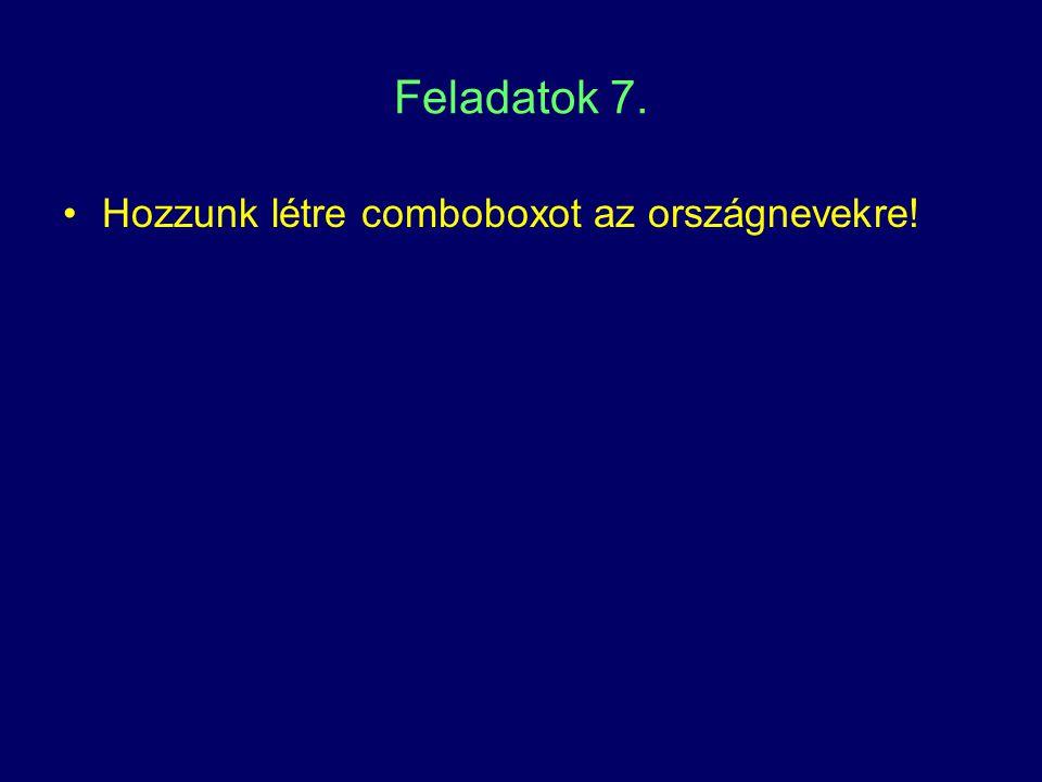 Feladatok 7. Hozzunk létre comboboxot az országnevekre!