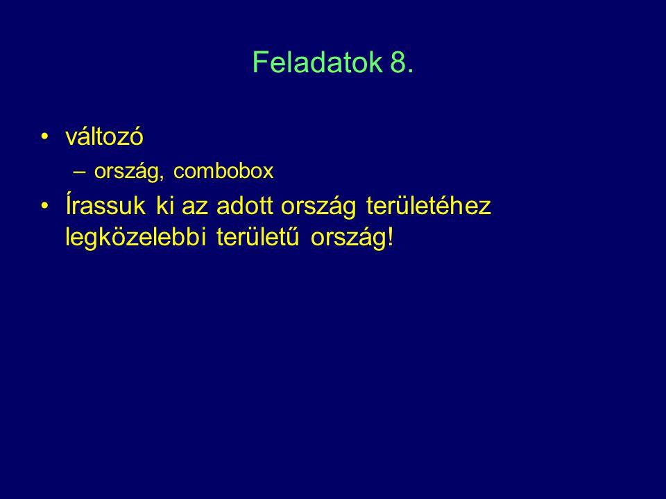 Feladatok 8. változó –ország, combobox Írassuk ki az adott ország területéhez legközelebbi területű ország!