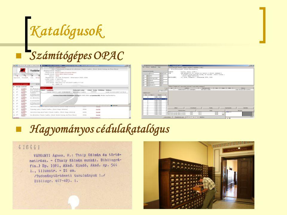 Katalógusok Számítógépes OPAC Hagyományos cédulakatalógus