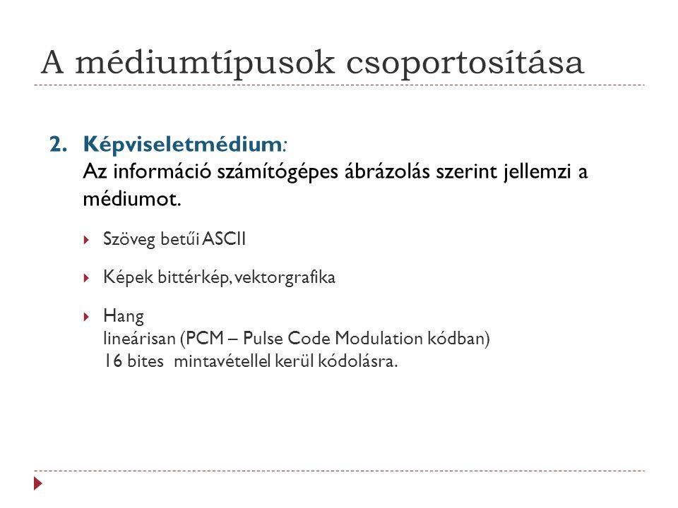 A médiumtípusok csoportosítása 2.Képviseletmédium: Az információ számítógépes ábrázolás szerint jellemzi a médiumot.