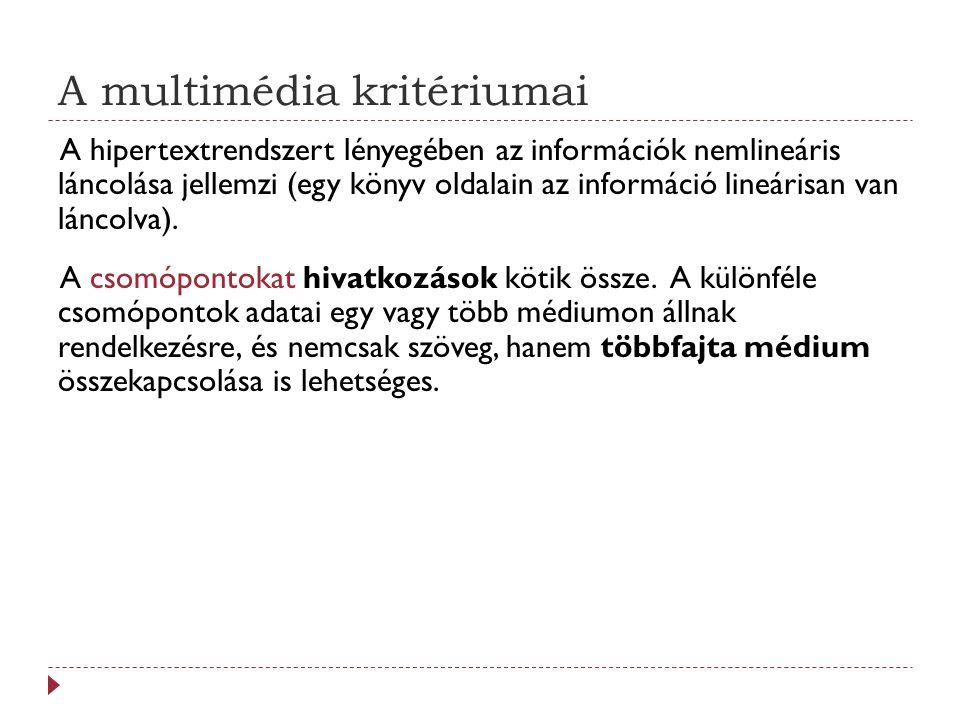 A multimédia kritériumai A hipertextrendszert lényegében az információk nemlineáris láncolása jellemzi (egy könyv oldalain az információ lineárisan van láncolva).