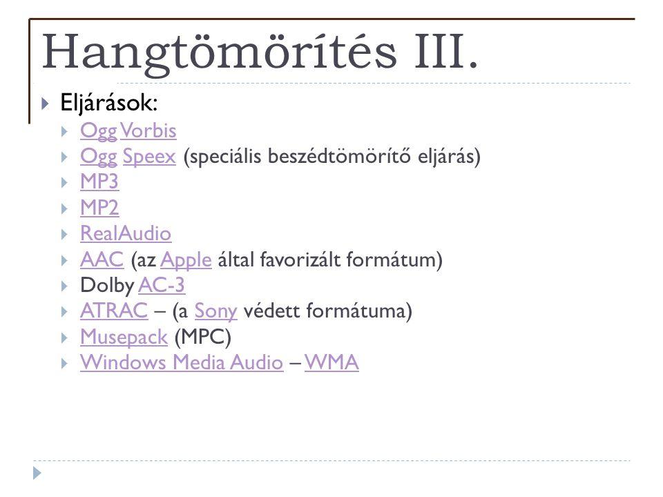 Hangtömörítés III.  Eljárások:  Ogg Vorbis OggVorbis  Ogg Speex (speciális beszédtömörítő eljárás) OggSpeex  MP3 MP3  MP2 MP2  RealAudio RealAud