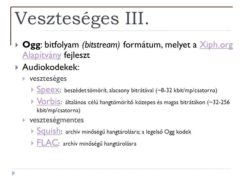 Veszteséges III.  Ogg: bitfolyam (bitstream) formátum, melyet a Xiph.org Alapítvány fejlesztXiph.org Alapítvány  Audiokodekek:  veszteséges  Speex