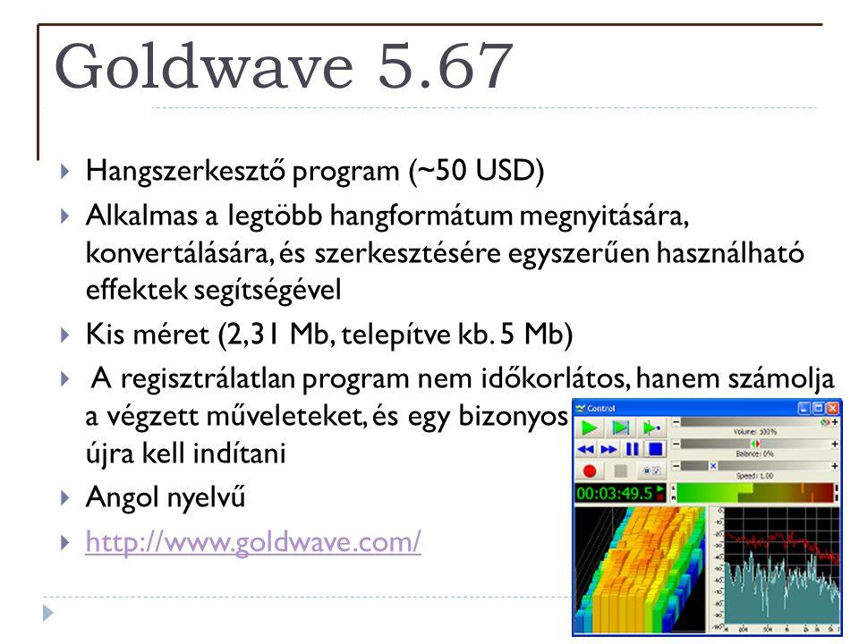 Goldwave 5.67  Hangszerkesztő program (~50 USD)  Alkalmas a legtöbb hangformátum megnyitására, konvertálására, és szerkesztésére egyszerűen használh