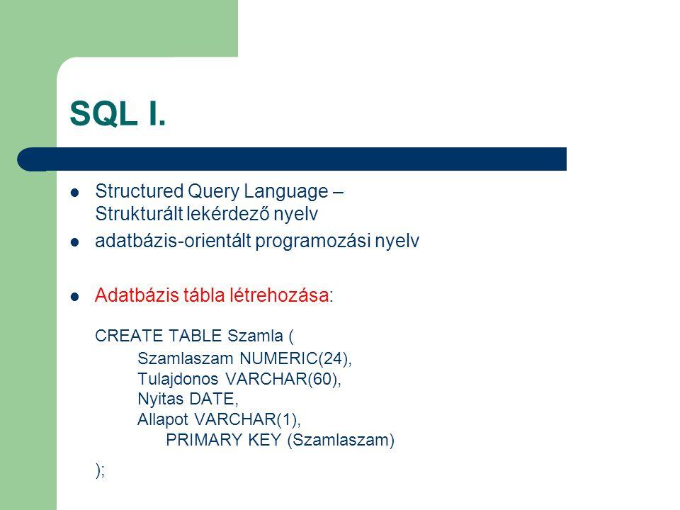 SQL I. Structured Query Language – Strukturált lekérdező nyelv adatbázis-orientált programozási nyelv Adatbázis tábla létrehozása: CREATE TABLE Szamla