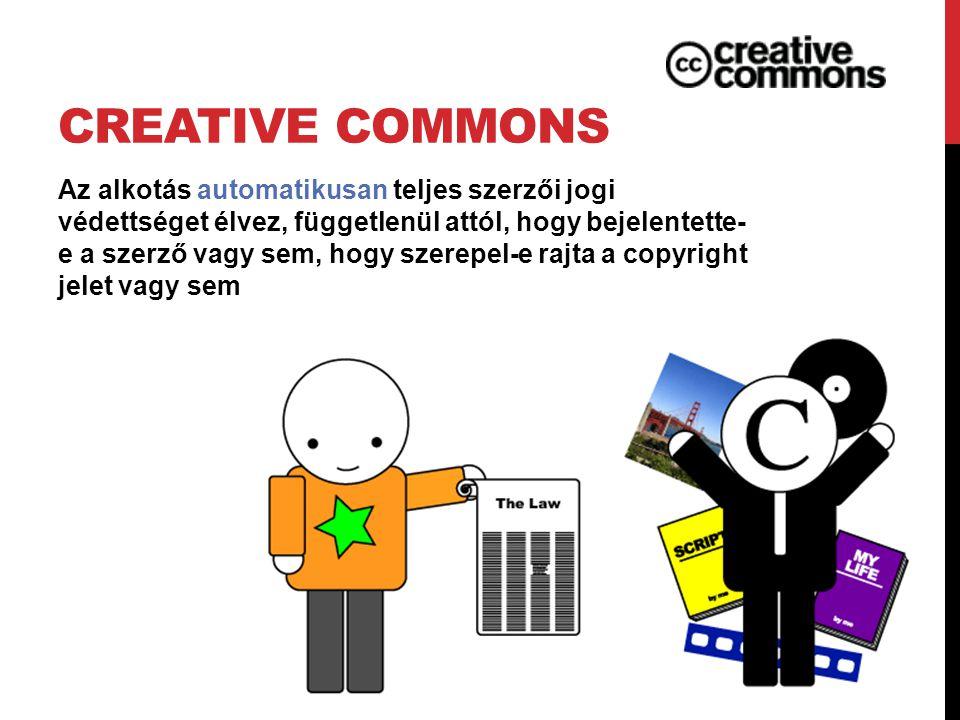 CREATIVE COMMONS Az alkotás automatikusan teljes szerzői jogi védettséget élvez, függetlenül attól, hogy bejelentette- e a szerző vagy sem, hogy szerepel-e rajta a copyright jelet vagy sem