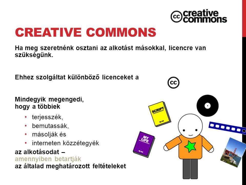 CREATIVE COMMONS Ha meg szeretnénk osztani az alkotást másokkal, licencre van szükségünk.