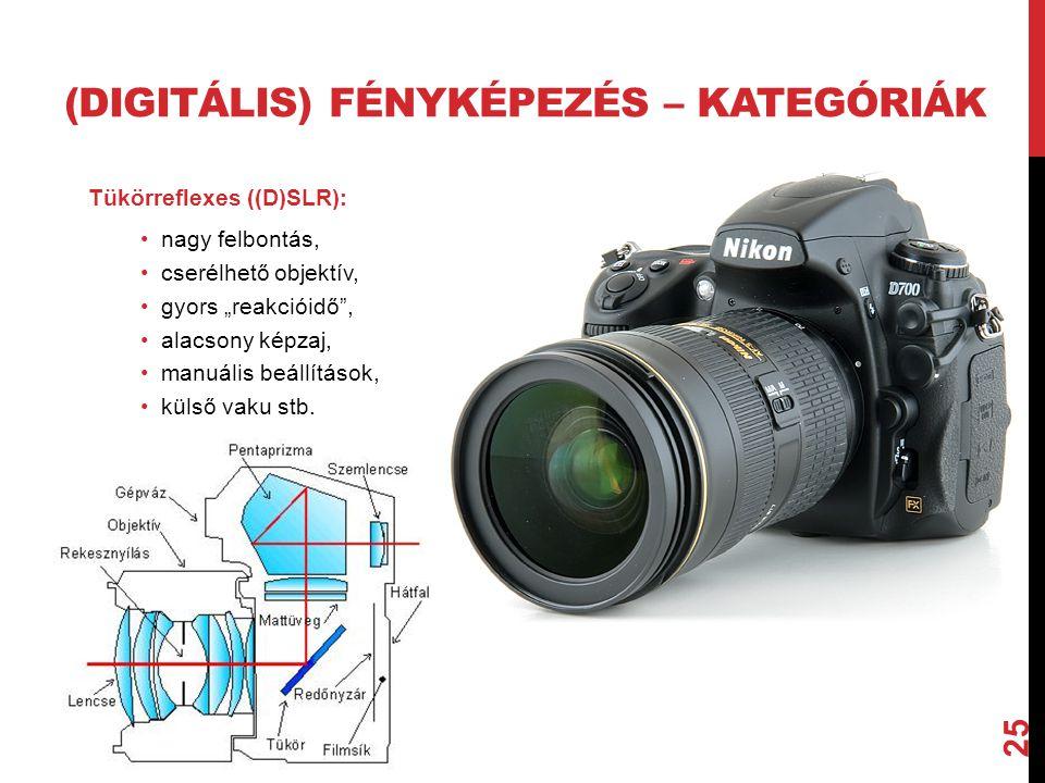 """25 Tükörreflexes ((D)SLR): nagy felbontás, cserélhető objektív, gyors """"reakcióidő , alacsony képzaj, manuális beállítások, külső vaku stb."""
