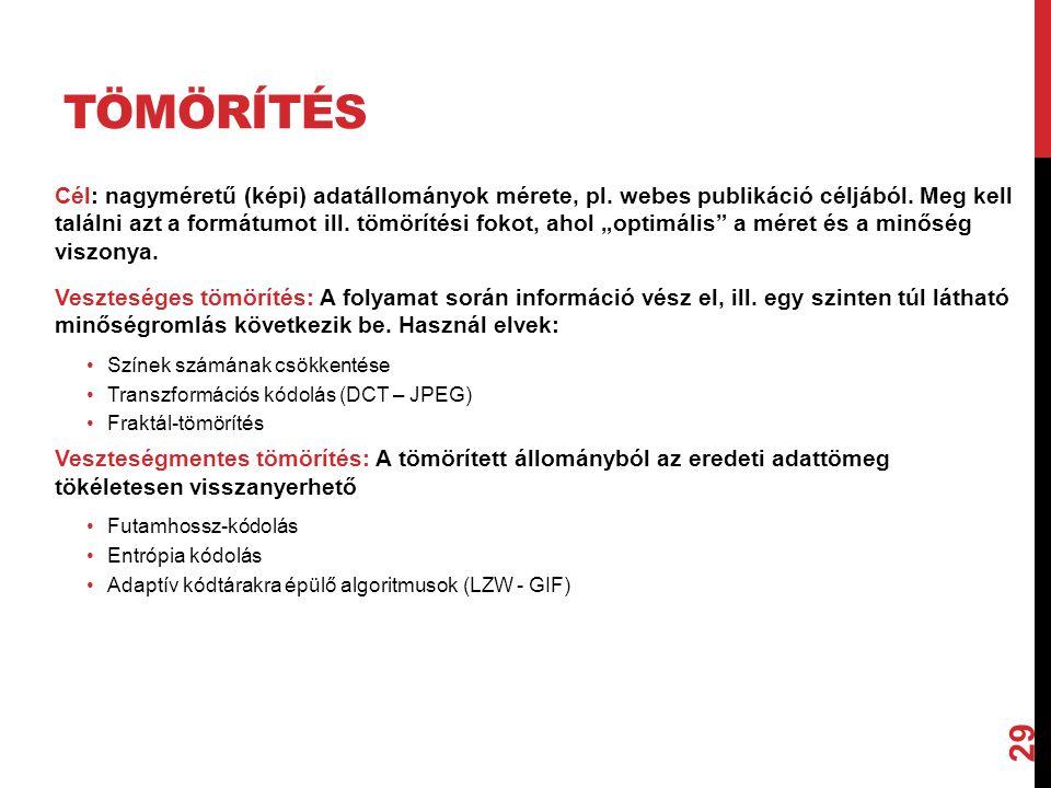 29 TÖMÖRÍTÉS Cél: nagyméretű (képi) adatállományok mérete, pl.