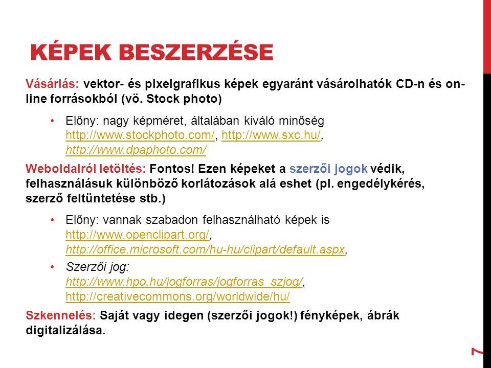 7 KÉPEK BESZERZÉSE Vásárlás: vektor- és pixelgrafikus képek egyaránt vásárolhatók CD-n és on- line forrásokból (vö.