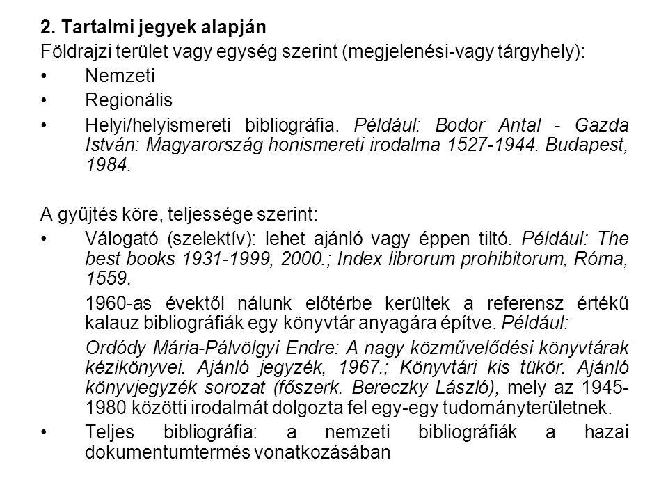 2. Tartalmi jegyek alapján Földrajzi terület vagy egység szerint (megjelenési-vagy tárgyhely): Nemzeti Regionális Helyi/helyismereti bibliográfia. Pél