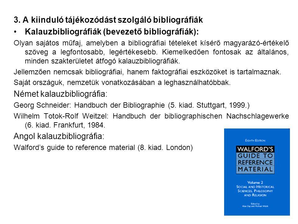 3. A kiinduló tájékozódást szolgáló bibliográfiák Kalauzbibliográfiák (bevezető bibliográfiák): Olyan sajátos műfaj, amelyben a bibliográfiai tételeke