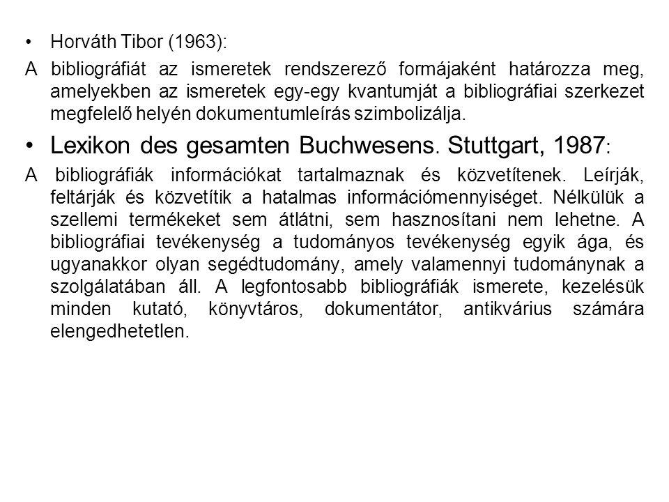 Horváth Tibor (1963): A bibliográfiát az ismeretek rendszerező formájaként határozza meg, amelyekben az ismeretek egy-egy kvantumját a bibliográfiai szerkezet megfelelő helyén dokumentumleírás szimbolizálja.