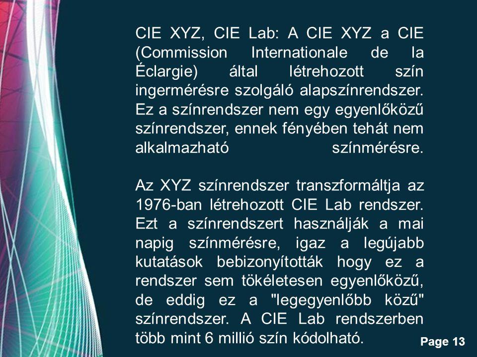 Free Powerpoint Templates Page 13 CIE XYZ, CIE Lab: A CIE XYZ a CIE (Commission Internationale de la Éclargie) által létrehozott szín ingermérésre szolgáló alapszínrendszer.