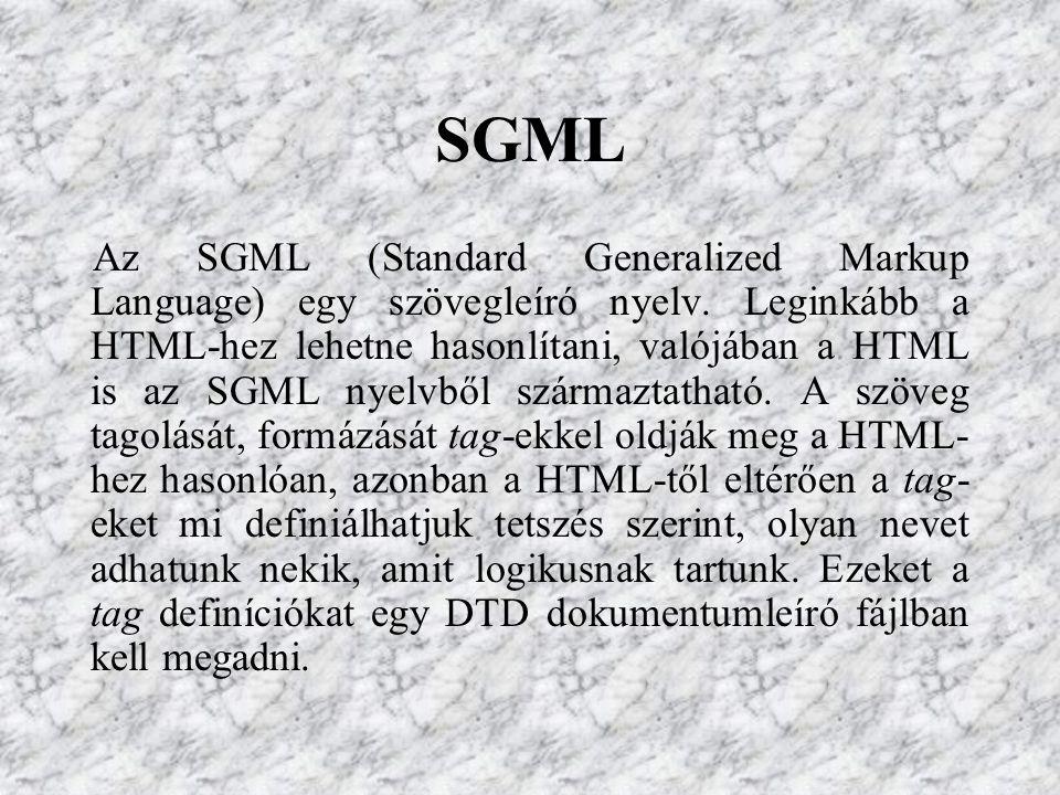 SGML Az SGML (Standard Generalized Markup Language) egy szövegleíró nyelv.