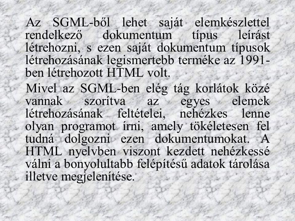 Az SGML-ből lehet saját elemkészlettel rendelkező dokumentum típus leírást létrehozni, s ezen saját dokumentum típusok létrehozásának legismertebb terméke az 1991- ben létrehozott HTML volt.