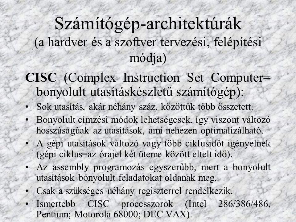 Számítógép-architektúrák (a hardver és a szoftver tervezési, felépítési módja) CISC (Complex Instruction Set Computer= bonyolult utasításkészletű szám
