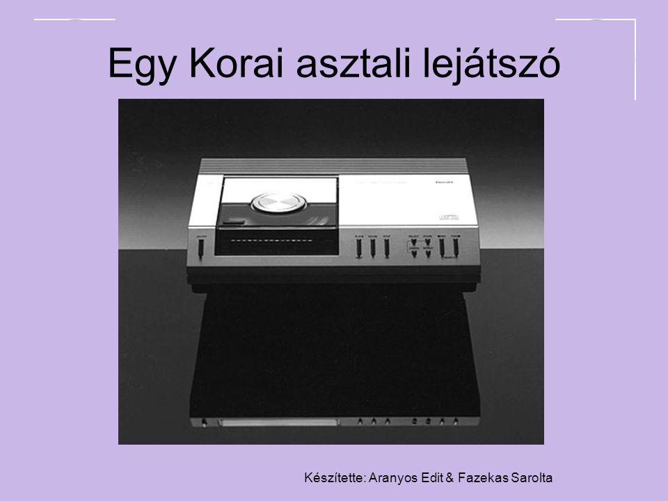 Készítette: Aranyos Edit & Fazekas Sarolta Egy Korai asztali lejátszó