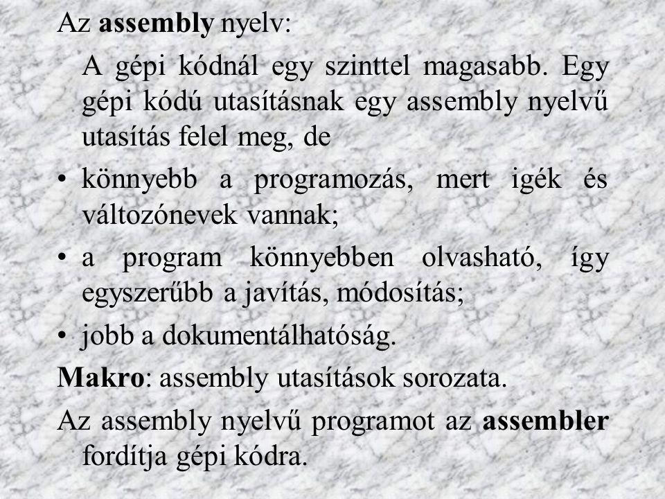 Az assembly nyelv: A gépi kódnál egy szinttel magasabb.