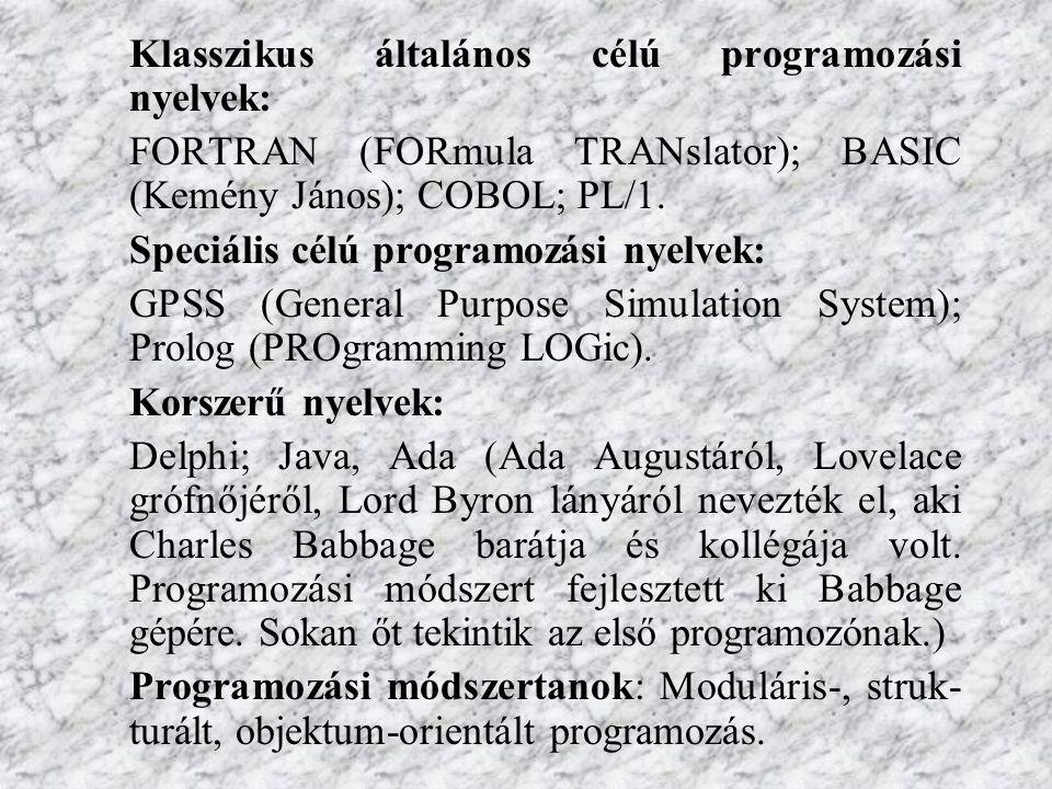 Klasszikus általános célú programozási nyelvek: FORTRAN (FORmula TRANslator); BASIC (Kemény János); COBOL; PL/1.