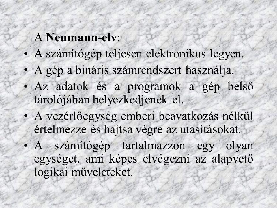 A Neumann-elv: A számítógép teljesen elektronikus legyen.