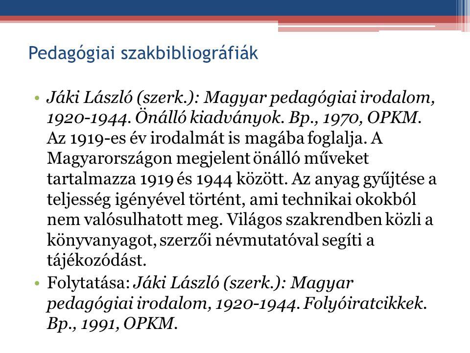 Pedagógiai szakbibliográfiák Jáki László (szerk.): Magyar pedagógiai irodalom, 1920-1944. Önálló kiadványok. Bp., 1970, OPKM. Az 1919-es év irodalmát