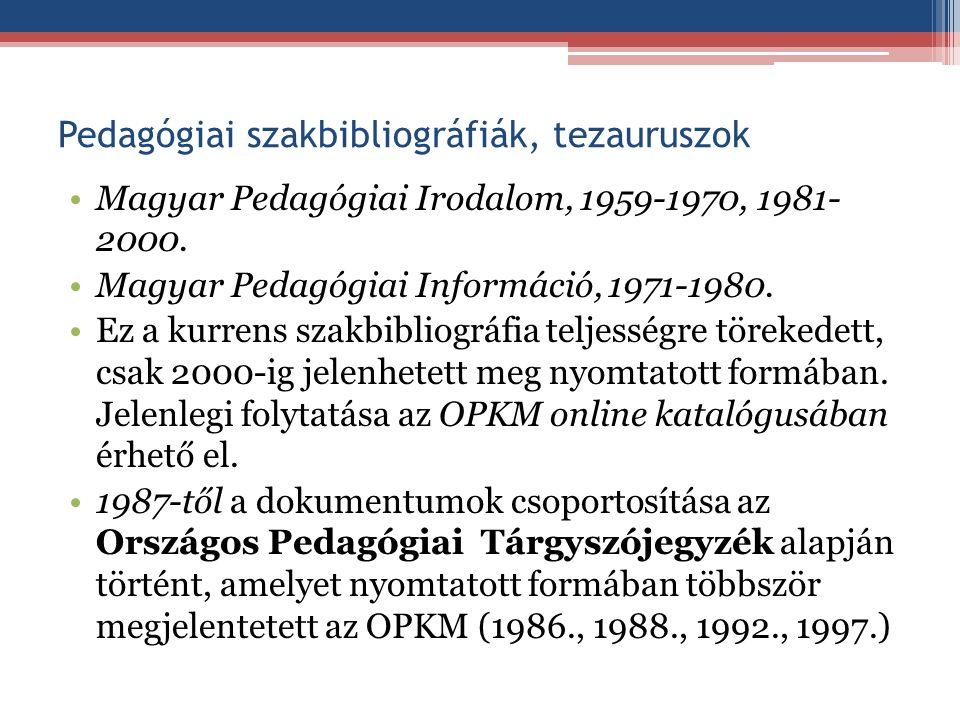 Pedagógiai szakbibliográfiák, tezauruszok Magyar Pedagógiai Irodalom, 1959-1970, 1981- 2000. Magyar Pedagógiai Információ, 1971-1980. Ez a kurrens sza