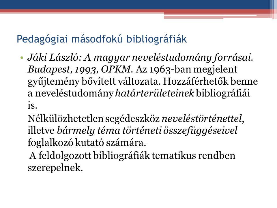 Pedagógiai másodfokú bibliográfiák Jáki László: A magyar neveléstudomány forrásai. Budapest, 1993, OPKM. Az 1963-ban megjelent gyűjtemény bővített vál