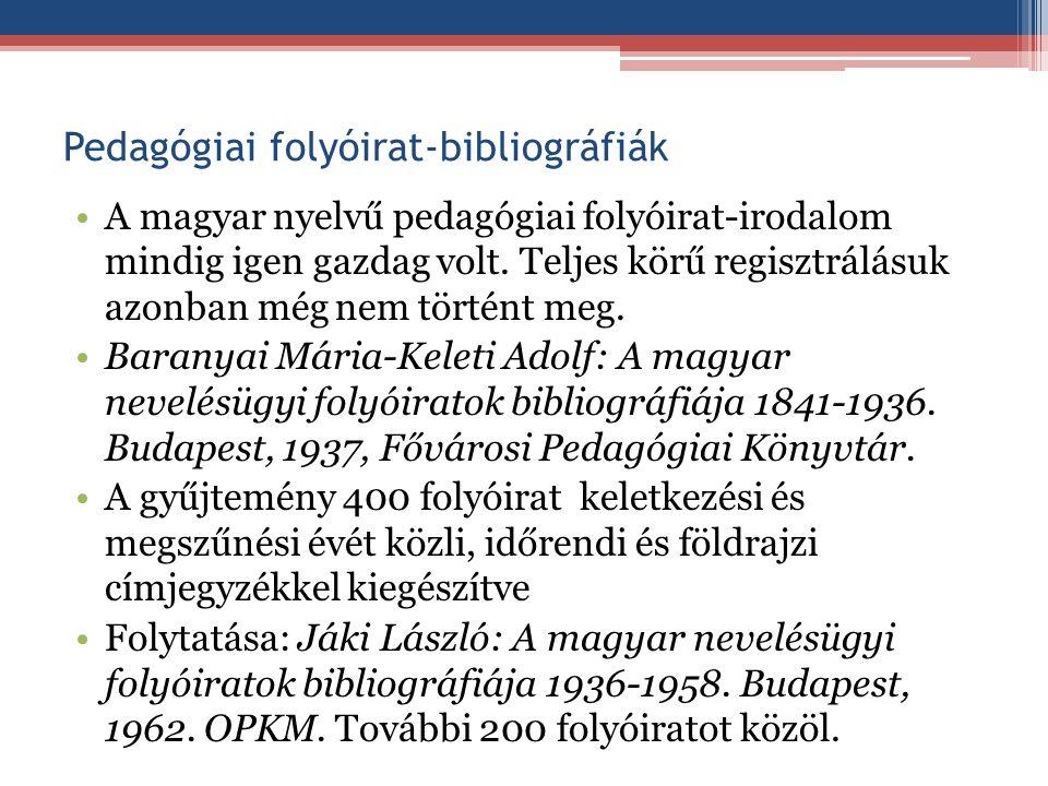 Pedagógiai folyóirat-bibliográfiák A magyar nyelvű pedagógiai folyóirat-irodalom mindig igen gazdag volt. Teljes körű regisztrálásuk azonban még nem t