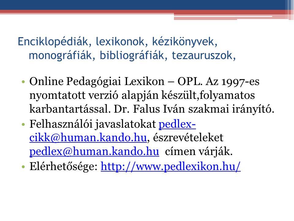 Enciklopédiák, lexikonok, kézikönyvek, monográfiák, bibliográfiák, tezauruszok, Online Pedagógiai Lexikon – OPL. Az 1997-es nyomtatott verzió alapján