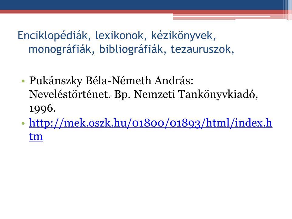 Enciklopédiák, lexikonok, kézikönyvek, monográfiák, bibliográfiák, tezauruszok, Pukánszky Béla-Németh András: Neveléstörténet. Bp. Nemzeti Tankönyvkia