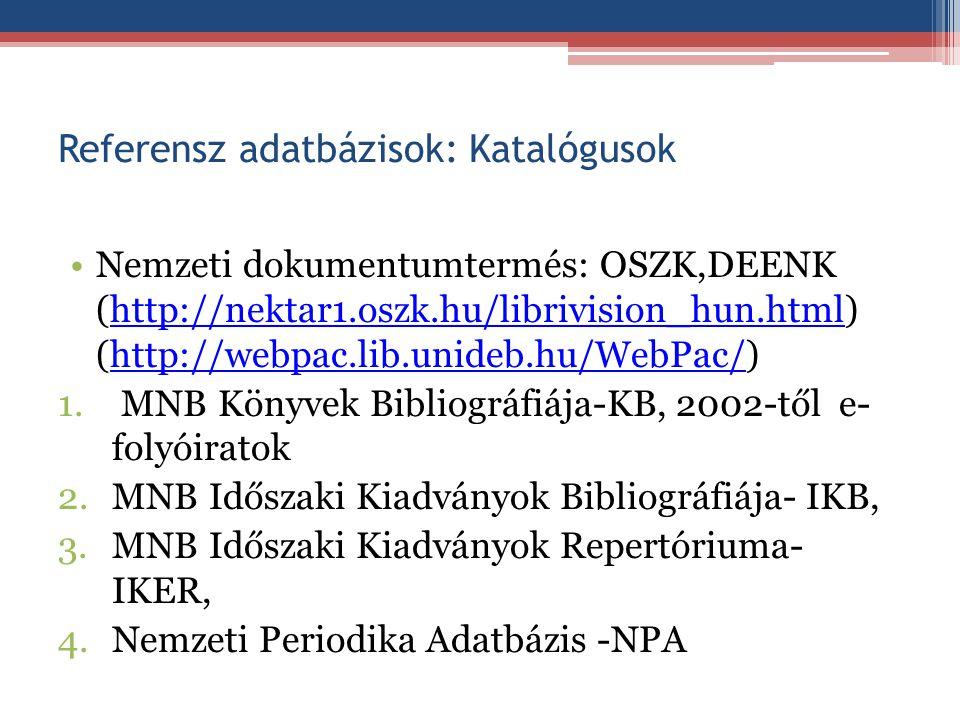 Referensz adatbázisok: Katalógusok Nemzeti dokumentumtermés: OSZK,DEENK (http://nektar1.oszk.hu/librivision_hun.html) (http://webpac.lib.unideb.hu/Web