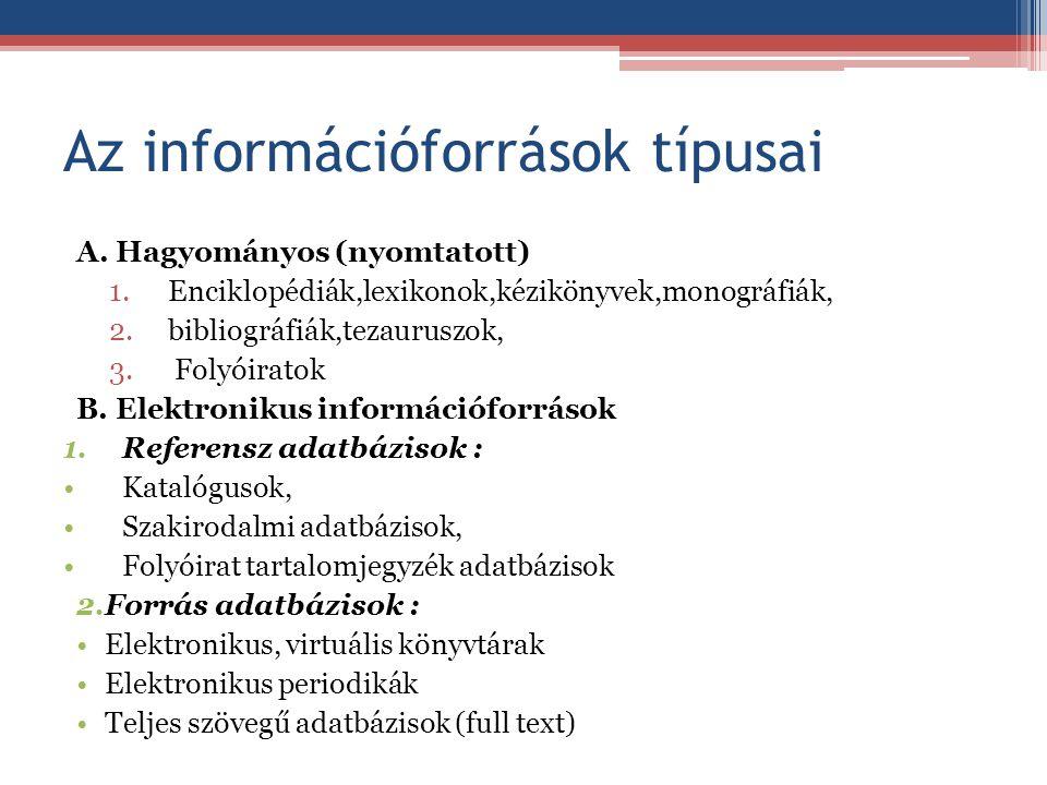 Az információforrások típusai A. Hagyományos (nyomtatott) 1.Enciklopédiák,lexikonok,kézikönyvek,monográfiák, 2.bibliográfiák,tezauruszok, 3. Folyóirat