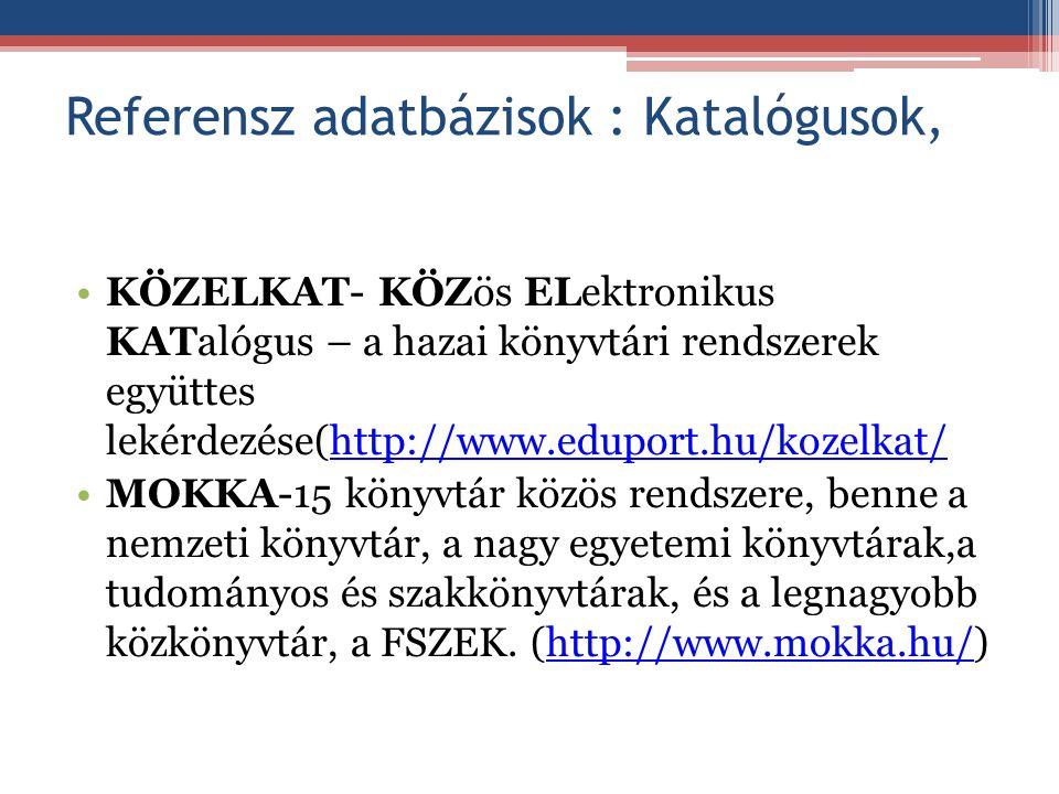 Referensz adatbázisok : Katalógusok, KÖZELKAT- KÖZös ELektronikus KATalógus – a hazai könyvtári rendszerek együttes lekérdezése(http://www.eduport.hu/