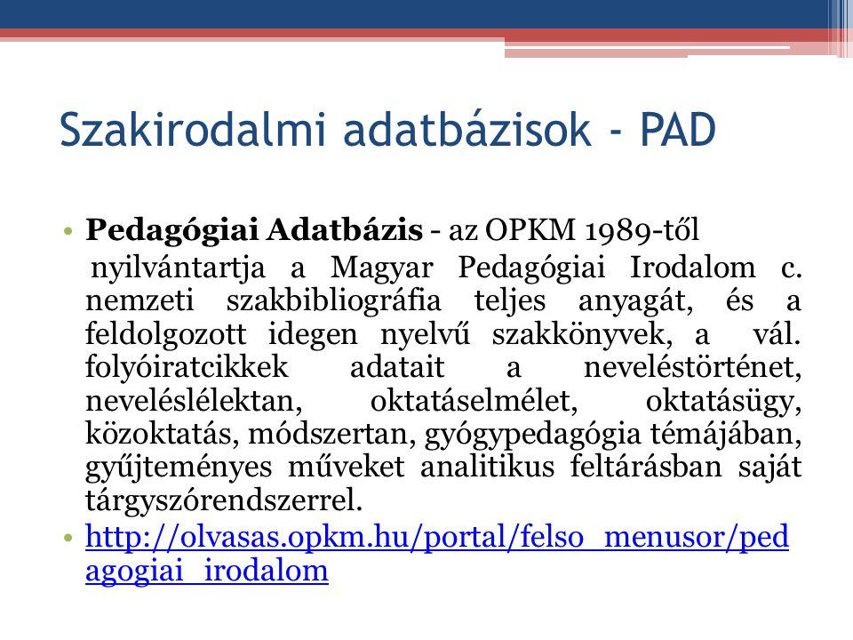 Szakirodalmi adatbázisok - PAD Pedagógiai Adatbázis - az OPKM 1989-től nyilvántartja a Magyar Pedagógiai Irodalom c. nemzeti szakbibliográfia teljes a
