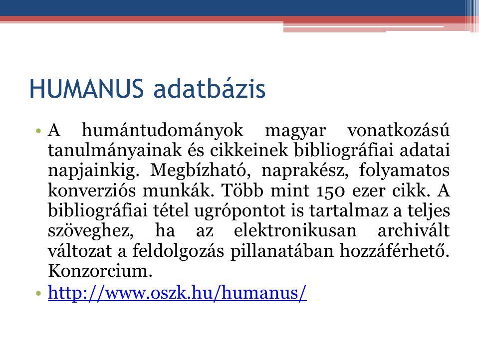 HUMANUS adatbázis A humántudományok magyar vonatkozású tanulmányainak és cikkeinek bibliográfiai adatai napjainkig. Megbízható, naprakész, folyamatos