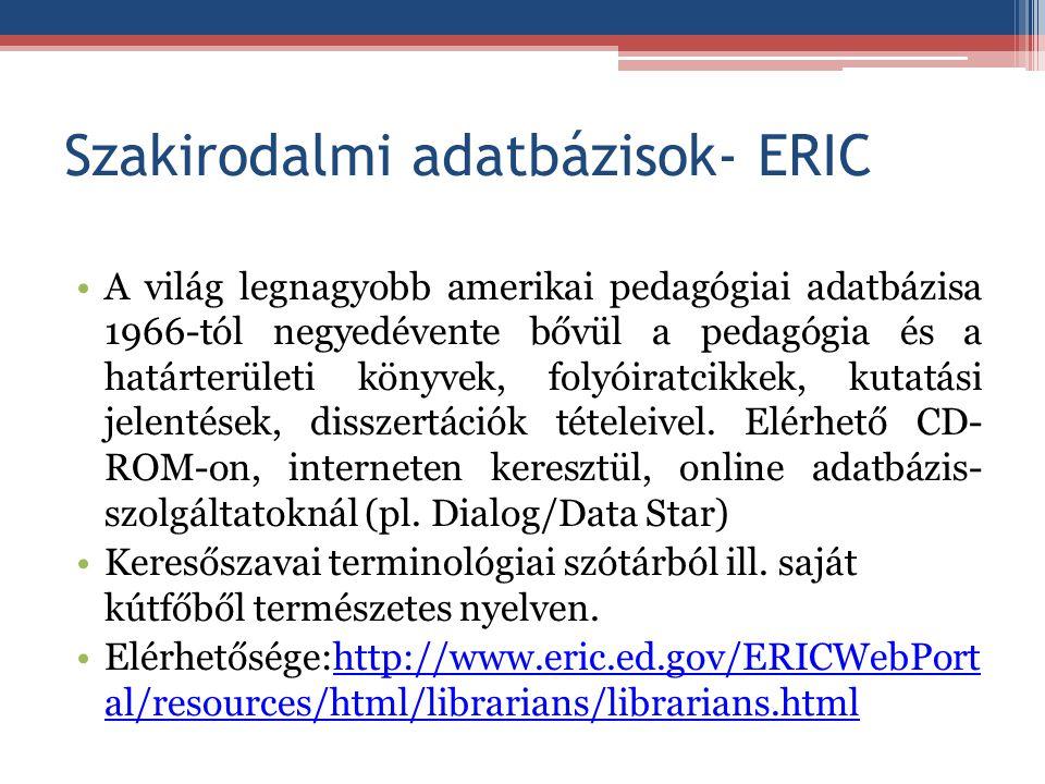 Szakirodalmi adatbázisok- ERIC A világ legnagyobb amerikai pedagógiai adatbázisa 1966-tól negyedévente bővül a pedagógia és a határterületi könyvek, f