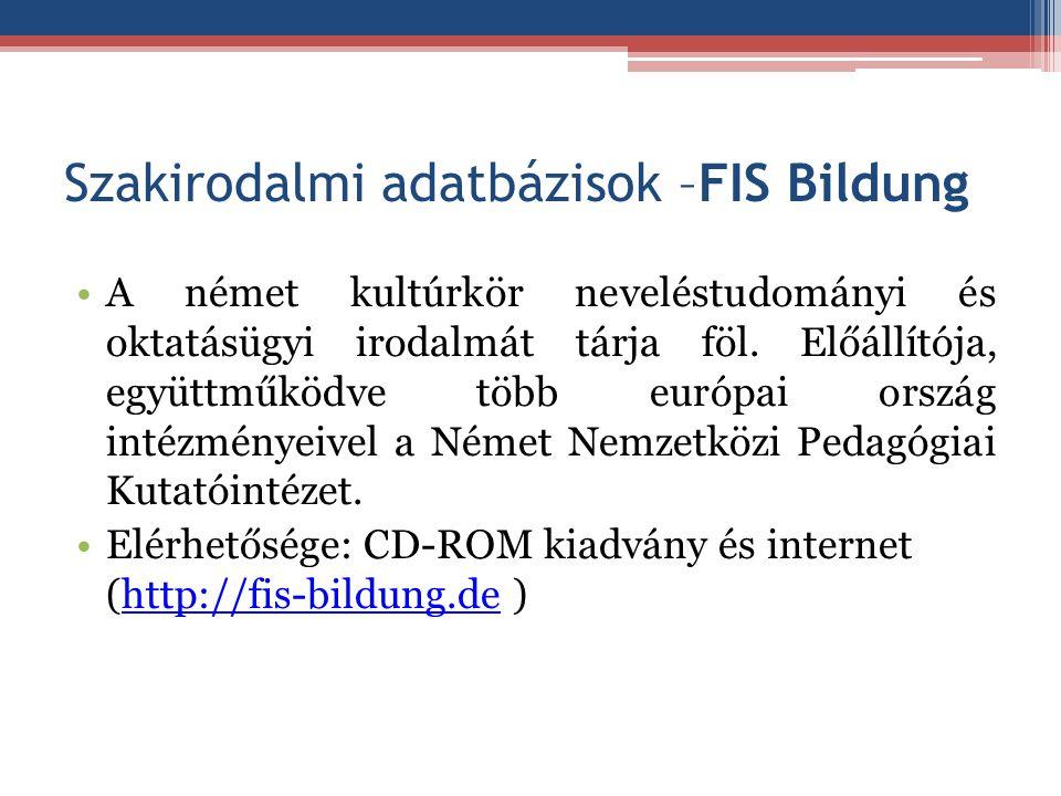 Szakirodalmi adatbázisok –FIS Bildung A német kultúrkör neveléstudományi és oktatásügyi irodalmát tárja föl. Előállítója, együttműködve több európai o