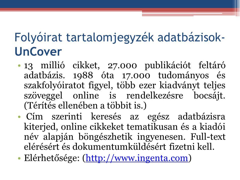 Folyóirat tartalomjegyzék adatbázisok- UnCover 13 millió cikket, 27.000 publikációt feltáró adatbázis. 1988 óta 17.000 tudományos és szakfolyóiratot f