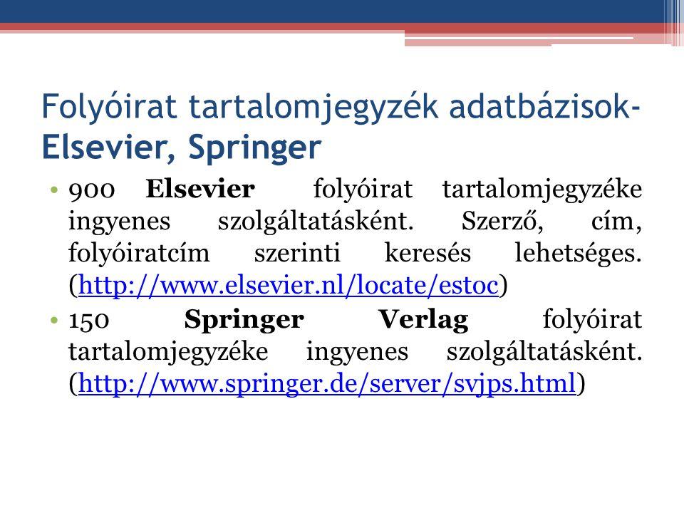 Folyóirat tartalomjegyzék adatbázisok- Elsevier, Springer 900 Elsevier folyóirat tartalomjegyzéke ingyenes szolgáltatásként. Szerző, cím, folyóiratcím