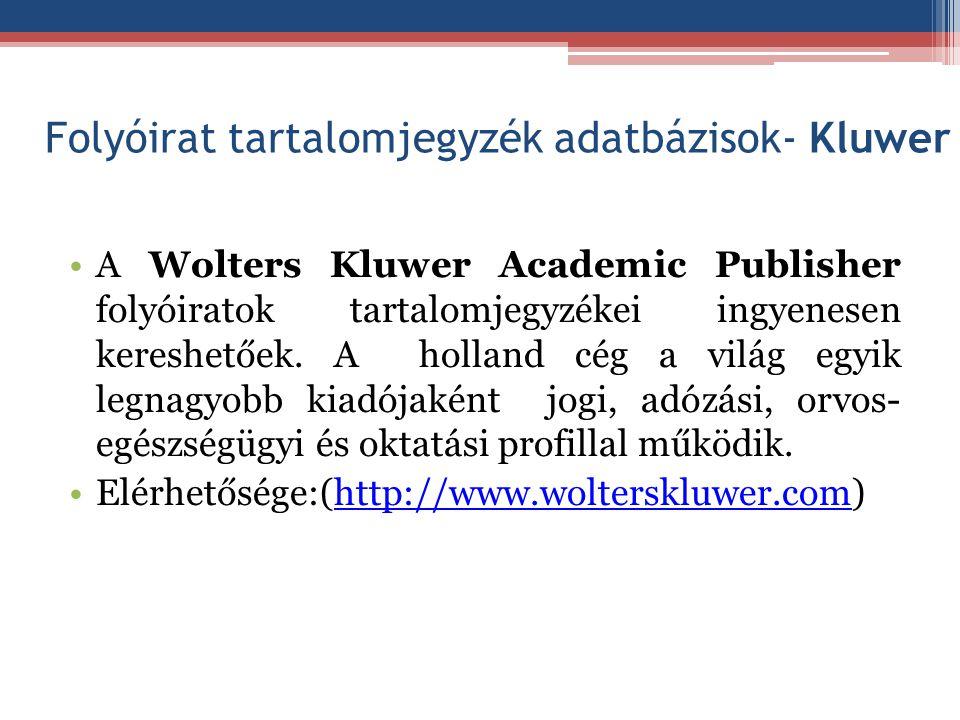 Folyóirat tartalomjegyzék adatbázisok- Kluwer A Wolters Kluwer Academic Publisher folyóiratok tartalomjegyzékei ingyenesen kereshetőek. A holland cég