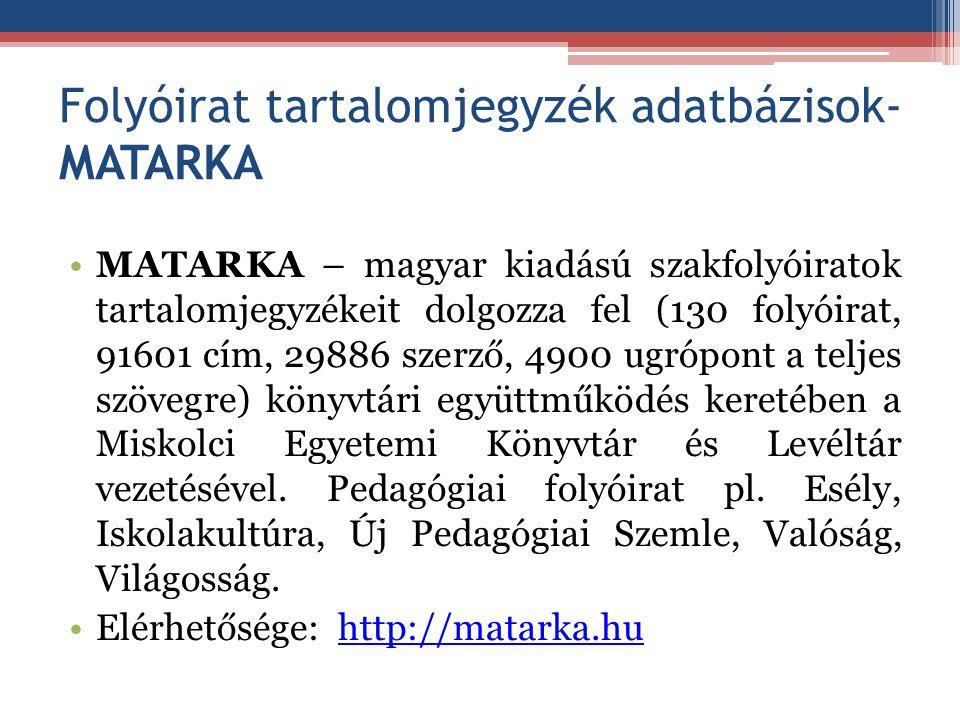 Folyóirat tartalomjegyzék adatbázisok- MATARKA MATARKA – magyar kiadású szakfolyóiratok tartalomjegyzékeit dolgozza fel (130 folyóirat, 91601 cím, 298