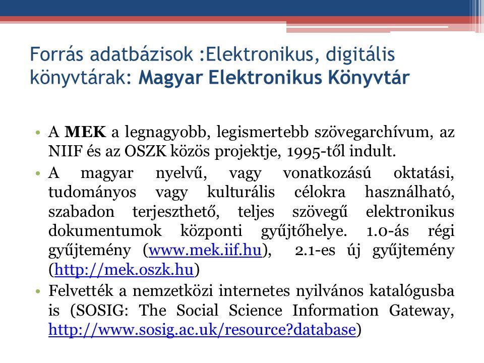 Forrás adatbázisok :Elektronikus, digitális könyvtárak: Magyar Elektronikus Könyvtár A MEK a legnagyobb, legismertebb szövegarchívum, az NIIF és az OS