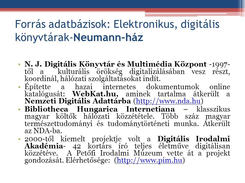 Forrás adatbázisok: Elektronikus, digitális könyvtárak-Neumann-ház N. J. Digitális Könyvtár és Multimédia Központ -1997- től a kulturális örökség digi