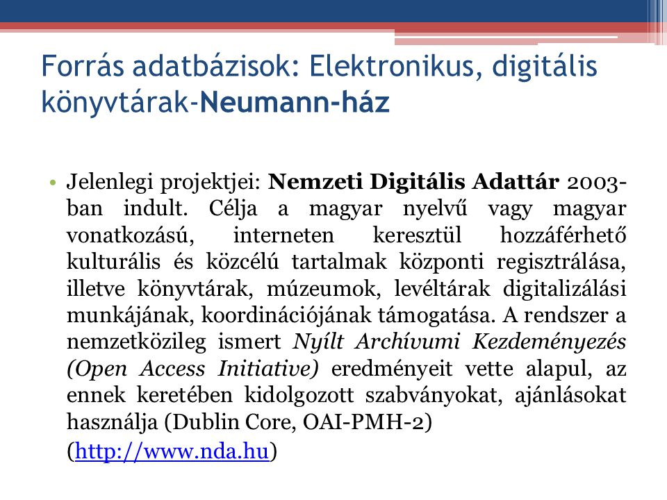 Forrás adatbázisok: Elektronikus, digitális könyvtárak-Neumann-ház Jelenlegi projektjei: Nemzeti Digitális Adattár 2003- ban indult. Célja a magyar ny