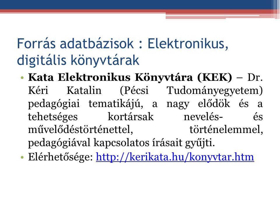 Forrás adatbázisok : Elektronikus, digitális könyvtárak Kata Elektronikus Könyvtára (KEK) – Dr. Kéri Katalin (Pécsi Tudományegyetem) pedagógiai temati