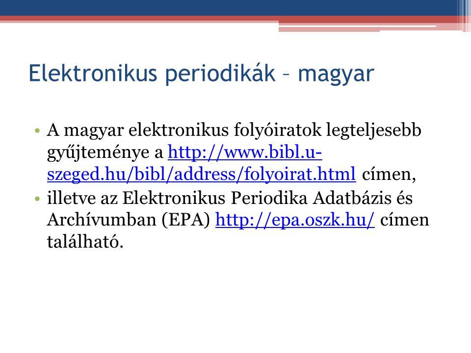 Elektronikus periodikák – magyar A magyar elektronikus folyóiratok legteljesebb gyűjteménye a http://www.bibl.u- szeged.hu/bibl/address/folyoirat.html